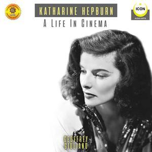 «Katharine Hepburn: A Life In Cinema – An Audio Biography» by Geoffrey Giuliano
