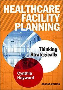 Healthcare Facility Planning: Thinking Strategically (ACHE Management)