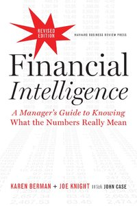Financial Intelligence: A Manager's Guide to Knowing What the Numbers Really Mean (repost)