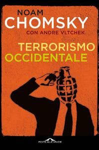 Noam Chomsky, Andre Vltchek - Terrorismo occidentale