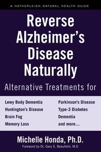 Reverse Alzheimer's Disease Naturally: Alternative Treatments for Dementia including Alzheimer's Disease