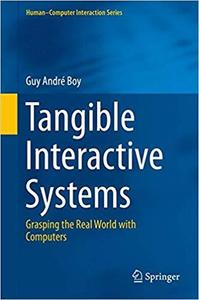 Tangible Interactive Systems: Grasping the Real World with Computers (Human-Computer Interaction Series) [Repost]
