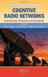 Cognitive Radio Networks: Architectures, Protocols, and Standards (Wireless Networks and Mobile Communications)