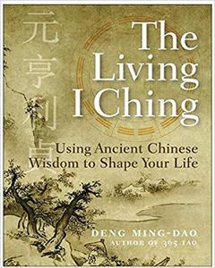 The Living I Ching: Using Ancient Chinese Wisdom To Shape Your Life [Repost]