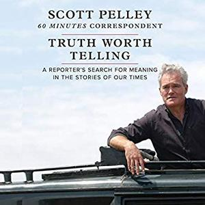 Truth Worth Telling: A Reporter's Search for Meaning in the Stories of Our Times [Audiobook]