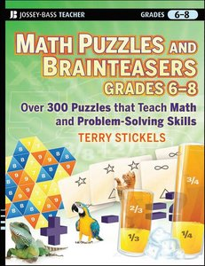 Math Puzzles and Games, Grades 6-8: Over 300 Reproducible Puzzles that Teach Math and Problem Solving (repost)