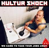 Kultur Shock - We Came To Take Your Jobs Away [2006]