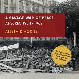 «A Savage War of Peace» by Alistair Horne