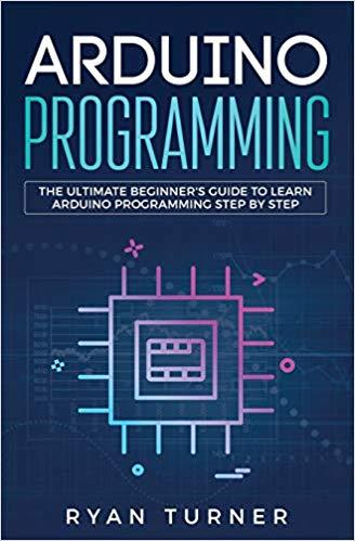 Arduino Programming: The Ultimate Beginner's Guide to ...