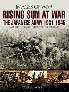 Rising Sun at War: The Japanese Army 1931 - 1945