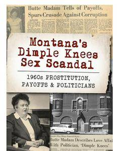 Montana's Dimple Knees Sex Scandal: 1960s Prostitution, Payoffs and Politicians (True Crime)