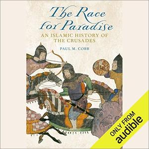 The Race for Paradise: An Islamic History of the Crusades [Audiobook]