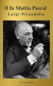 «Il fu Mattia Pascal (A to Z Classics)» by Luigi Pirandello