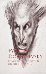 «Demons, the Possessed or the the Devils» by Fyodor Dostoyevsky