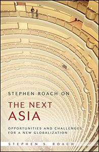 Stephen Roach on the Next Asia: Opportunities and Challenges for a New Globalization (Repost)