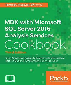MDX with Microsoft SQL Server 2016 Analysis Services Cookbook, 3rd Edition