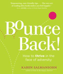 Bounce Back!: How to Thrive in the Face of Adversity