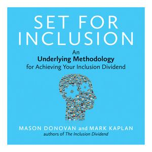 «Set for Inclusion: An Underlying Methodology for Achieving Your Inclusion Dividend» by Mason Donovan,Mark Kaplan