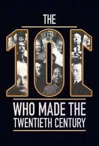 History Channel - The 101 People who Made the 20th Century (2016)