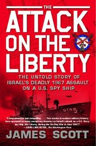 «The Attack on the Liberty: The Untold Story of Israel's Deadly 1967 Assault on a U.S. Spy Ship» by James Scott