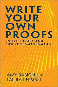Write Your Own Proofs: in Set Theory and Discrete Mathematics