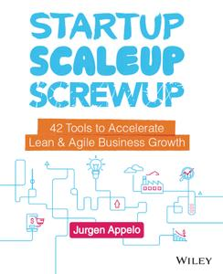 Startup, Scaleup, Screwup: 42 Tools to Accelerate Lean & Agile Business Growth