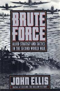Brute Force: Allied Strategy and Tactics in the Second World War