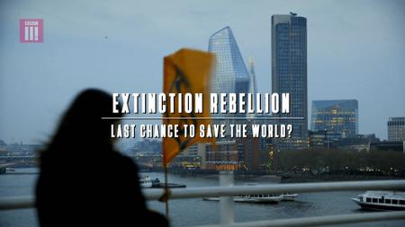 BBC - Extinction Rebellion: Last Chance to Save the World? (2019)