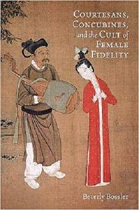 Courtesans, Concubines, and the Cult of Female Fidelity (Harvard-Yenching Institute Monograph Series) [Repost]