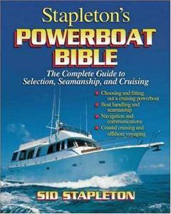 Stapleton's Powerboat Bible: The Complete Guide to Selection, Seamanship, and Cruising(Repost)
