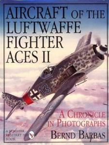Aircraft of the Luftwaffe Fighter Aces Vol.II: A Chronicle in Photographs