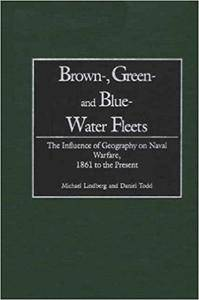 Brown-, Green- and Blue-Water Fleets: The Influence of Geography on Naval Warfare, 1861 to the Present (Repost)
