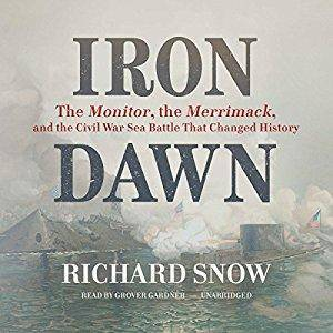 Iron Dawn: The Monitor, the Merrimack, and the Civil War Sea Battle That Changed History [Audiobook]