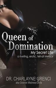 «Queen of Domination - My Secret Life» by Charlayne Grenci
