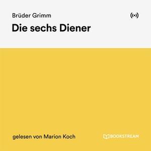 «Die sechs Diener» by Gebrüder Grimm