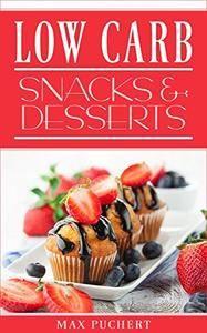 Low Carb Snacks und Desserts: Rezepte für Low Carb Snacks und Desserts zum Abnehmen und Genießen