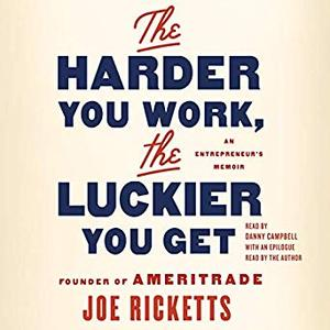 The Harder You Work, the Luckier You Get: An Entrepreneur's Memoir [Audiobook]