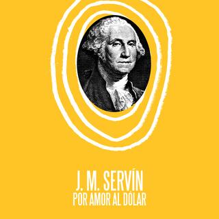 «Por amor al dolar» by J. M. Servín