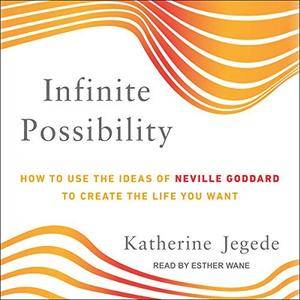 Infinite Possibility: How to Use the Ideas of Neville Goddard to Create the Life You Want [Audiobook]