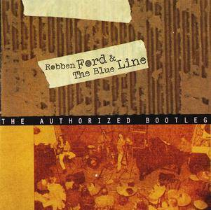 Robben Ford & The Blue Line - The Authorized Bootleg (1998) [Re-Up]