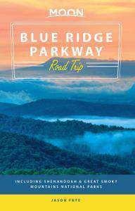 Moon Blue Ridge Parkway Road Trip: Including Shenandoah & Great Smoky Mountains National Parks (Travel Guide), 2nd Edition