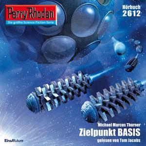 «Perry Rhodan - Episode 2612: Zielpunkt Basis» by Michael Marcus Thurner