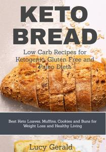 Keto Bread: Low Carb Recipes for Ketogenic, Gluten Free and Paleo Diets: Best Keto Loaves, Muffins, Cookies and Buns for...