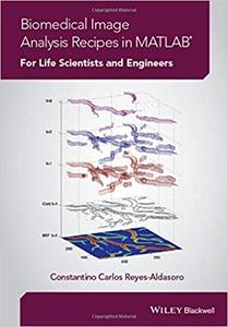 Biomedical Image Analysis Recipes in MATLAB: For Life Scientists and Engineers