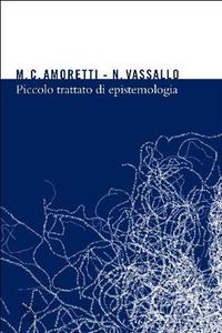 Cristina Amoretti, Nicla Vassallo - Piccolo trattato di epistemologia (2011)