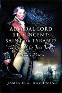 Admiral Lord St. Vincent - Saint or Tyrant?: The Life of Sir John Jervis, Nelson's Patron [Repost]