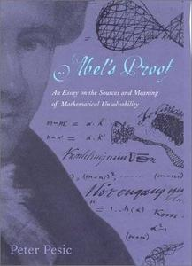 Peter Pesic, «Abel's Proof: An Essay on the Sources and Meaning of Mathematical Unsolvability»