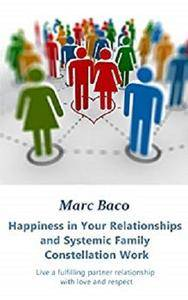 Happiness in Your Relationships and Systemic Family Constellation Work [Kindle Edition]