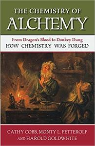 The Chemistry of Alchemy: From Dragon's Blood to Donkey Dung, How Chemistry Was Forged (Repost)
