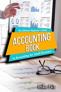 Accounting Book The Ultimate Beginner's Guide to Accounting for Small Business